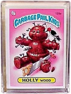 Garbage Pail Kids..had plenty of these stuck on my bed ..lol