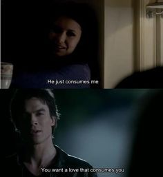 The Vampire Diaries ... Delena ... you want a love that consumes you
