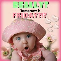 """55 """"Almost Friday"""" Memes - """"Really? Tomorrow is Friday? Thursday Greetings, Happy Thursday Quotes, Monday Morning Quotes, Cute Good Morning Quotes, Good Morning Thursday, Thursday Humor, Thankful Thursday, Weekend Humor, Its Friday Quotes"""