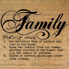 Definition FAMILY Text Typography Words Digital Image Download Sheet Transfer To Pillows Totes Tea Towels Burlap No. 2293. $1.00, via Etsy.