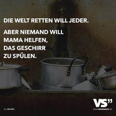 Die Welt retten will jeder. Aber niemand will Mama helfen, das Geschirr zu spülen.
