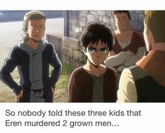 Yeah no one told them Eren murdered two people i wonder what would happen if they gave him a knife and told him to fight them