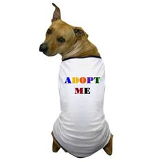 CafePress - Adopt Me' - Dog T-Shirt, Pet Clothing, Funny Dog Costume ** Visit the image link more details. (This is an affiliate link) #DogsApparel