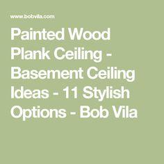 Painted Wood Plank Ceiling - Basement Ceiling Ideas - 11 Stylish Options - Bob Vila