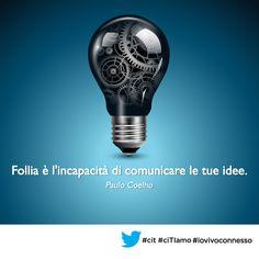 Follia è l'incapacità di comunicare le tue idee. (Paulo #Coelho) #cit #ciTIamo #aforismi #quote