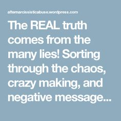 The REAL truth comes from the many lies! Sorting through the chaos, crazy making, and negative messages from a Narcissist. | After Narcissistic Abuse