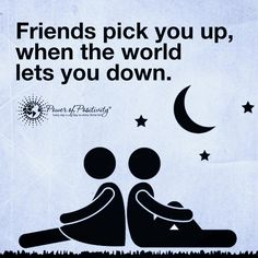 Friends pick you up, when the world lets you down.  #powerofpositivity #positivewords #positivity #quotes #inspirationalquotes