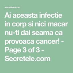 Ai aceasta infectie in corp si nici macar nu-ti dai seama ca provoaca cancer! - Page 3 of 3 - Secretele.com
