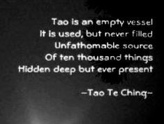 Tao is an Empty - Tao Te Ching Lao Tzu Quotes, Tao Te Ching, All Names, Empty, Cards Against Humanity, Peace, Consciousness, Bliss, Inspiration