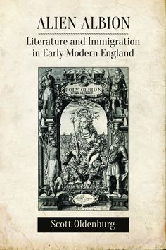Alien Albion: Literature and Immigration in Early Modern England/ Scott Oldenburg- Main library A820.9 OLD
