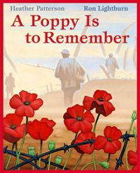 A Poppy Is to Remember by Heather Patterson. Illustrated by Ron Lightburn. In moving words, and with illustrations both dramatic and tender, A Poppy Is to Remember calls to mind the rich symbolism of the poppy we wear so proudly on Remembrance Day... lest we forget.