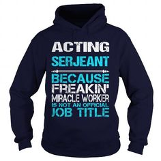 ACTING SERJEANT Because FREAKIN Miracle Worker Isn't An Official Job Title T Shirts, Hoodies. Get it now ==► https://www.sunfrog.com/LifeStyle/ACTING-SERJEANT-FREAKIN-Navy-Blue-Hoodie.html?57074 $35.99