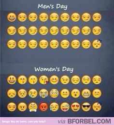 The Emotions In A Man's Day VS A Woman's Day… Fully agree with the womens. I think the mens should have a couple grumpy faces and a couple really silly faces. And maybe one mad face. And all the rest that little smirk. :P