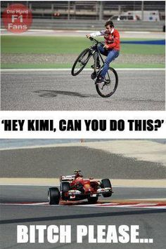 Hey Kimi, can you do this? Bitch please...