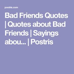 Bad Friends Quotes | Quotes about Bad Friends | Sayings abou... | Postris