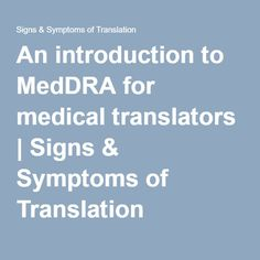 An introduction to MedDRA for medical translators | Signs & Symptoms of Translation