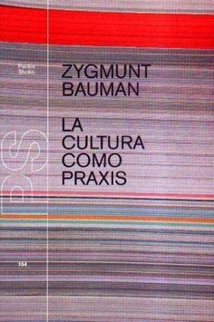 """Título: """"La cultura como praxis""""  Autor: Zygmund Bauman   Edita: Paidós. Barcelona. Segunda edición, septiembre 2010          Una obra fascinante en la que Bauman nos traslada al centro de toda la tensión de la gran paradoja que es la cultura.     En palabras del autor; """"la cultura se perpetúa en la medida en que se mantiene viable y poderosa, no el modelo,  sino la necesidad de modificarlo, de alterarlo y reemplazarlo por otro""""."""