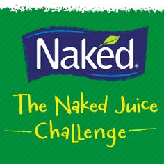 Naked Juice Challenge - this is something I intended to do anyway, so I'm going to give this challenge a try!
