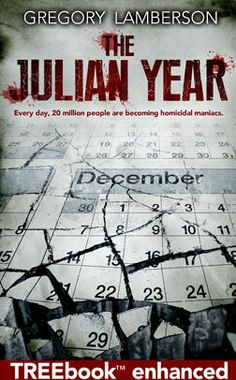 Every Day 20 Million People are Becoming Homicidal Maniacs.  The Julian Year, by Gregory Lamberson, is the world's first TREEbook-enhanced novel.  When 20 million people mysteriously become homicidal maniacs on New Years Eve, New York Post obituary writer, Julian Weizak, must figure out why. But will he discover the reason behind the largest murder spree in history, or will be just another victim?  www.TheJulianYear.com