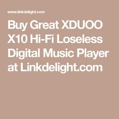 Buy Great XDUOO X10 Hi-Fi Loseless Digital Music Player at Linkdelight.com
