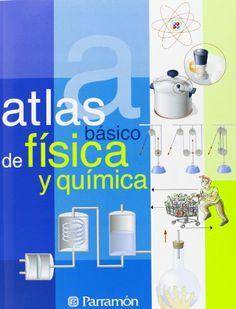 Atlas De Fisica Y Quimica (Atlas Basico de) (Spanish Edition) by Parramon