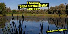 "6 Dangerous ""Urban Survival Myths"" About Water,water, water pollution, water purification, survival, shtf, teotwawki, hydrate, emergency, myth, myths, filter,"