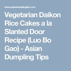 Vegetarian Daikon Rice Cakes a la Slanted Door Recipe (Luo Bo Gao) - Asian Dumpling Tips Slanted Door, Rice Cakes, Dumpling, Vegetarian, Asian, Tips, Recipes, Ripped Recipes