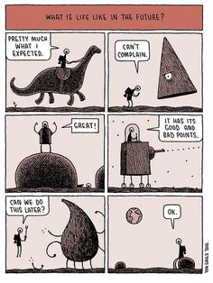 What is life like in the future? by tom gauld, via Flickr