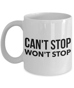 Can't Stop Won't Stop Mug 11 oz. Ceramic Coffee Cup