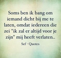 """Sometimes I'm afraid to let someone in, because everyone that has said """"I'm always here for you"""" has left me. Me Time Quotes, Love Quotes, Funny Quotes, Inspirational Quotes, Good Relationship Quotes, Family Quotes, Sef Quotes, Dutch Words, Dutch Quotes"""