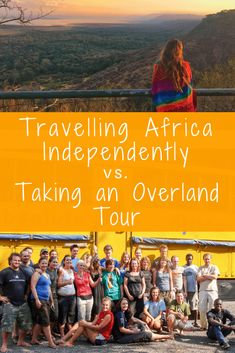 """""""Is it safe to travel Africa independently or should I take a tour?"""" - Weighing up the Pros and Cons of backpacking Africa independently v's taking an overland tour. Travel Advice, Travel Guides, Travel Tips, Travel Articles, Budget Travel, Travel Destinations, Cultural Experience, Group Tours, Africa Travel"""