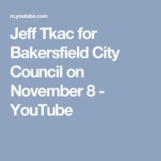 Jeff Tkac for Bakersfield City Council on November 8 - YouTube