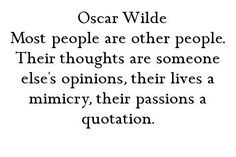 -Oscar Wilde (Yes, I'm aware of the irony of pinning this quote. lol)