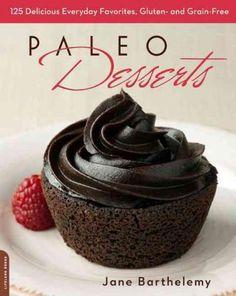 Paleo Desserts: 125 Delicious Everyday Favorites, Gluten and Grain Free