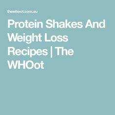 Protein Shakes And Weight Loss Recipes | The WHOot