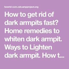 how to get rid of dark armpits and thighs