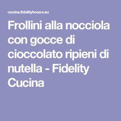 Frollini alla nocciola con gocce di cioccolato ripieni di nutella - Fidelity Cucina