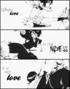 When love is not madness it is not love..Ichiruki   ''Quando o amor não é louco não é amor''