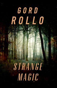 Strange Magic by Gord Rollo
