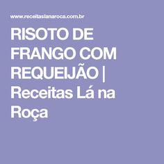 RISOTO DE FRANGO COM REQUEIJÃO   Receitas Lá na Roça