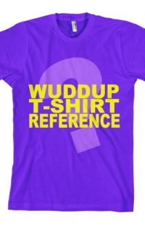 Wuddup T-Shirt Reference T-Shirt - IISuperwomanII T-Shirts - Online Store on District Lines