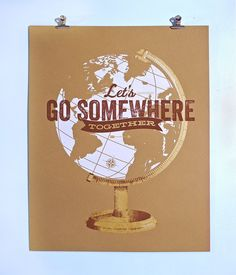 Let's Go Somewhere Together 16 x 20 Screen Print by PrettyLikablePress on Etsy https://www.etsy.com/listing/192355389/lets-go-somewhere-together-16-x-20