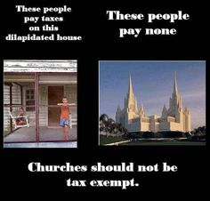 Politics, Religion, Separation of Church and State, Religious Freedom, Freedom of Religion, Freedom from Religion, Tax the Churches, Money. These people pay taxes on this dilapidated house. These people pay none. Churches should not be tax exempt.
