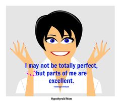 I may not be totally perfect, but parts of me are excellent. #funny HypothyroidMom.com
