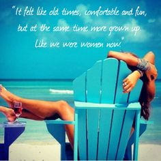 """""""It felt like #old #times, #comfortable and #fun, but at the same time more grown up. Like we were #women now."""" #quote #beautiful #beauty #wine #beach"""