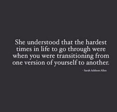 She understood that the hardest times in life to go through were when you were transitioning from one version of yourself to another. 70 Inspirational and Motivational Quotes of All Time! Life Quotes Love, Great Quotes, Quotes To Live By, Worth It Quotes, Life Is Difficult Quotes, Quotes For Tough Times, At Peace Quotes, Change Quotes Job, Doing Me Quotes