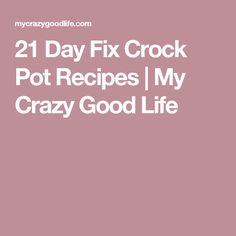 21 Day Fix Crock Pot Recipes | My Crazy Good Life