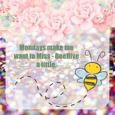 Mondays make me want to MissBeeHive a little