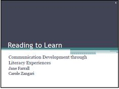 Reading to Learn Communication Development through Literacy Experiences Jane Farrall Carole Zangari
