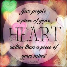 Let's spread kindness ... give a piece of your heart instead of a piece of your mind! ♥  #Free2Luv
